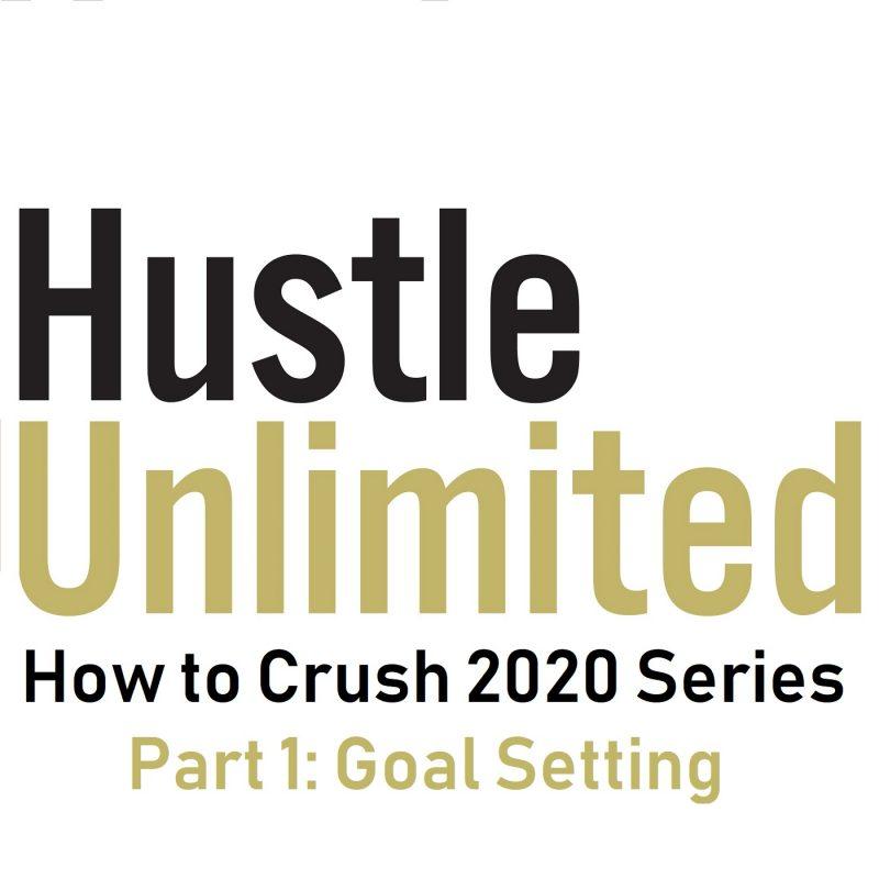 Hustle Unlimited How to Crush 2020 Goal Setting