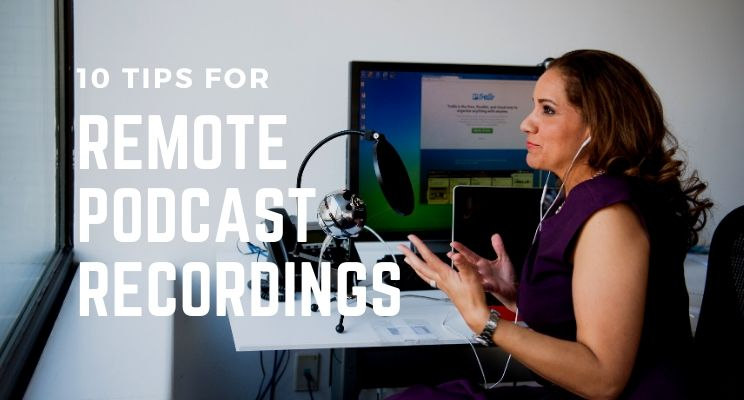 10 Tips for Remote Podcast Recordings