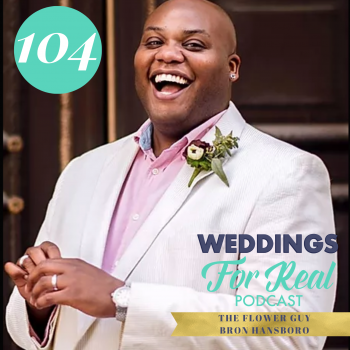 Flower Guy Bron on Weddings for Real Podcast