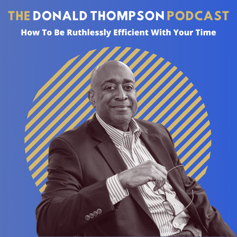 Ruthless Efficiency with Your Time Donald Thompson Podcast
