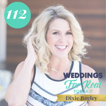 Dixie Bagley Weddings for Real Podcast