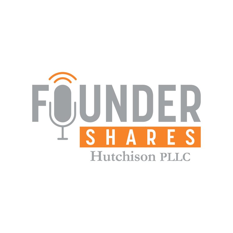 Founder Shares Podcast Hutchison PLLC Law Firm