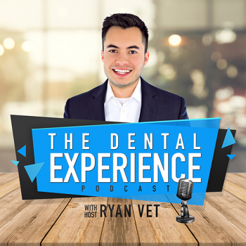 The Dental Experience Podcast with Ryan Vet
