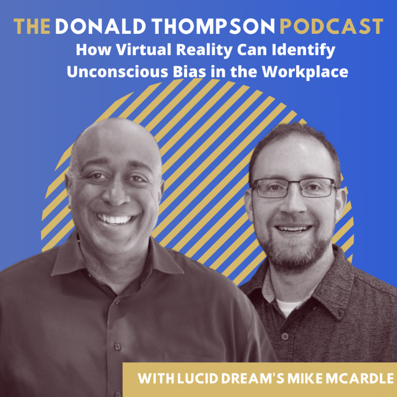 Virtual Reality for Unconscious Bias Mike McArdle Lucid Dream VR Donald Thompson Podcast