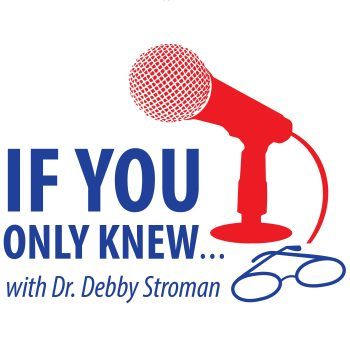 If You Only Knew...with Dr Debby Stroman Podcast