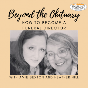 How to Become a Funeral Director | Beyond the Obituary Podcast Amie Sexton Heather Hill