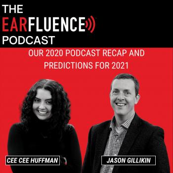 Podcast Predictions 2021 Earfluence Jason Gillikin Cee Cee Huffman