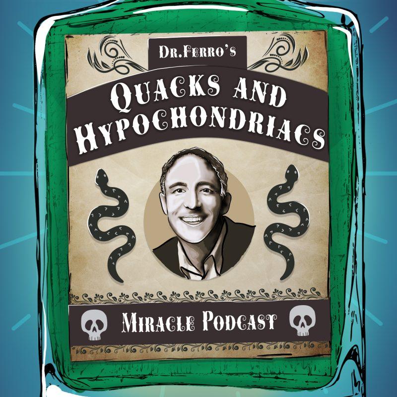 Quacks and Hypochondriacs Dr Bill Ferro Podcast