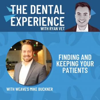Mike Buckner Weave The Dental Experience Podcast Ryan Vet