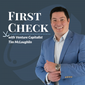 First Check Podcast with Venture Capitalist Tim McLoughlin