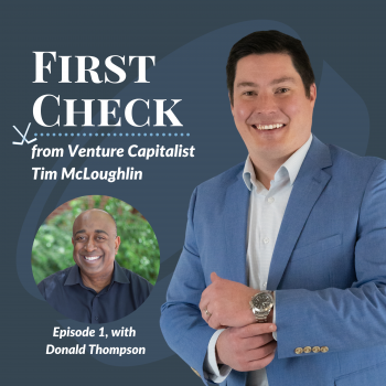 Donald Thompson First Check Podcast with Venture Capitalist Tim McLoughlin