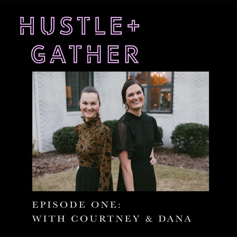 Hustle + Gather Podcast with Courtney Hopper and Dana Kadwell