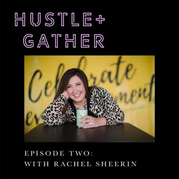 Rachel Sheerin Hustle + Gather Podcast