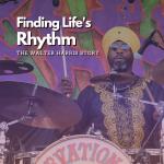 Finding Life's Rhythm Walter Harris Podcast