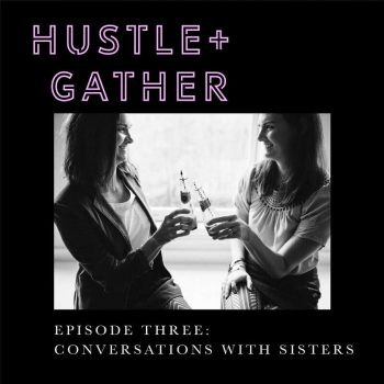 Hustle and Gather Conversations with Sisters