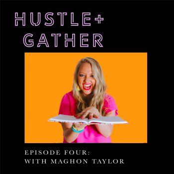 Maghon Taylor Hustle + Gather Podcast