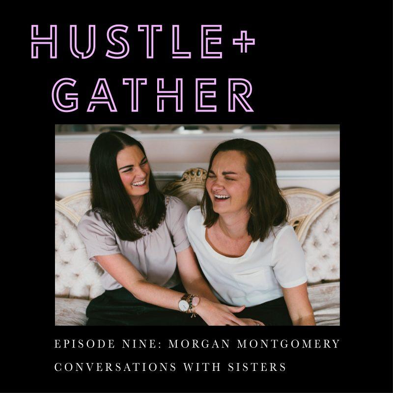 Courtney Hopper and Dana Kadwell Hustle + Gather Podcast