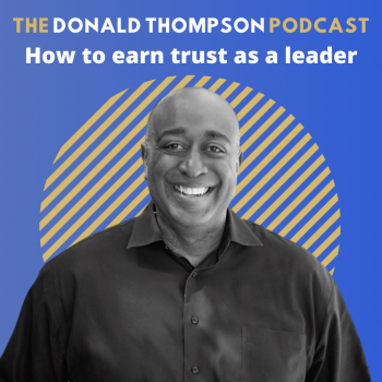 How to earn trust as a leader Donald Thompson Podcast