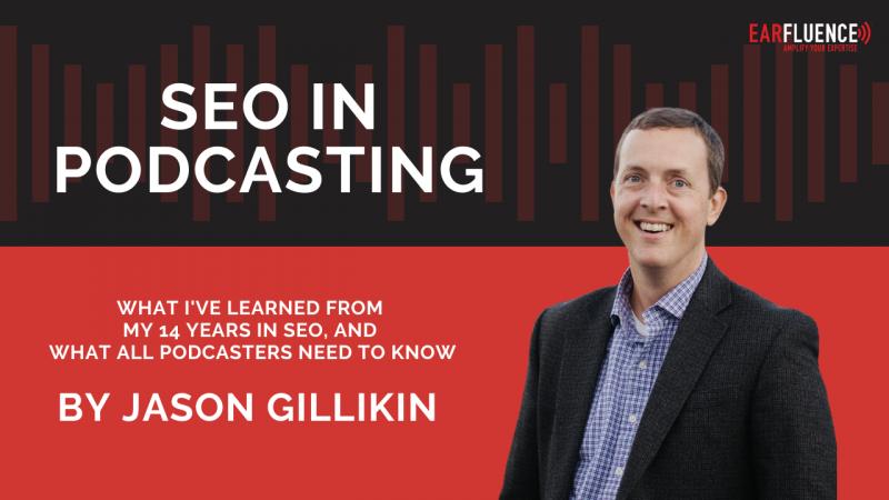 SEO in Podcasting Jason Gillikin Earfluence