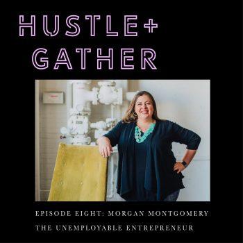 Morgan Montgomery Unemployable Entrepreneur Hustle + Gather Podcast