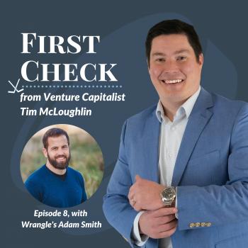 Adam Smith Wrangle First Check Podcast Tim mcLoughlin