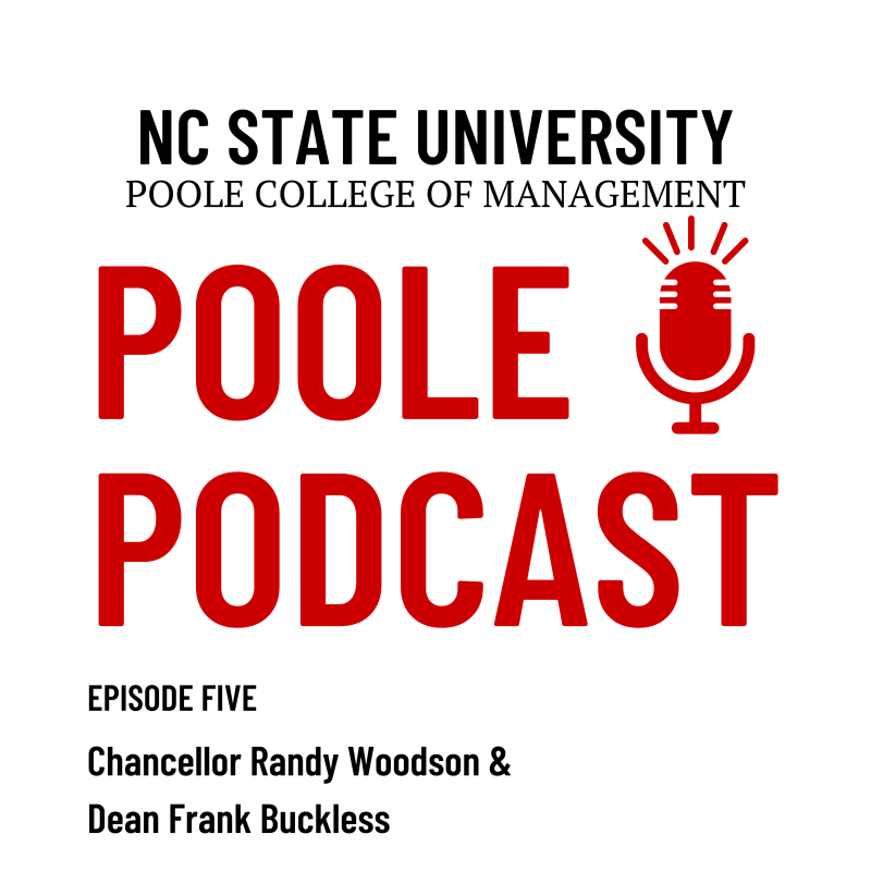 Poole Podcast NC State Chancellor Randy Woodson and Dean Frank Buckless