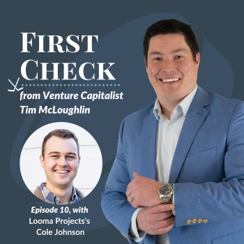 Cole Johnson Looma Project First Check Podcast Tim McLoughlin