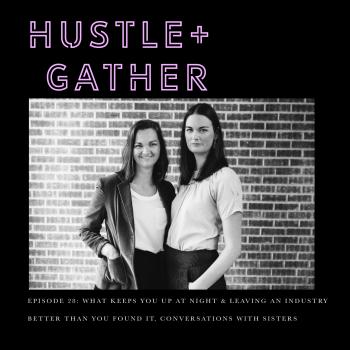 Hustle + Gather Podcast Courtney Hopper Dana Kadwell