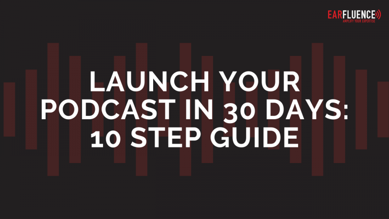 Launch your podcast in 30 days 10 step guide earfluence